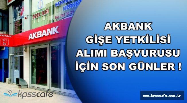 Akbank Gişe Yetkilisi Personeli Alımı Başvurularında Son Günler (İnternetten Başvuru)