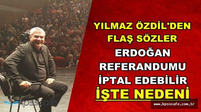 """Yılmaz Özdil'den Flaş Sözler: """"Erdoğan Referandumu İptal Edebilir"""" İşte Nedeni"""