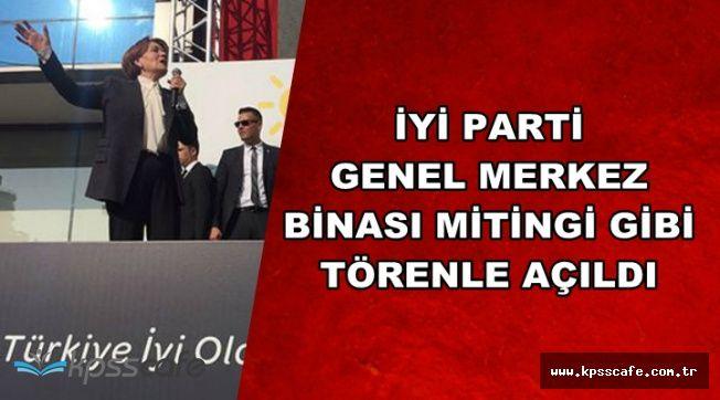 İYİ Parti Genel Merkezi Miting Gibi Törenle Açıldı-Yoğun Katılım