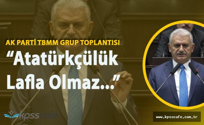 """Başbakan Binali Yıldırım """"Atatürkçülük Lafla Olmaz"""""""