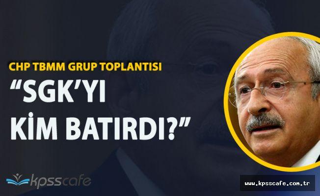 Kemal Kılıçdaroğlu'ndan SGK Çıkışı 'Kim Batırdı?'