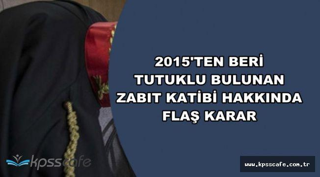 FETÖ'cü Zabıt Katibi Hakkında Flaş Karar: 2015'te Gözaltına Alınmıştı
