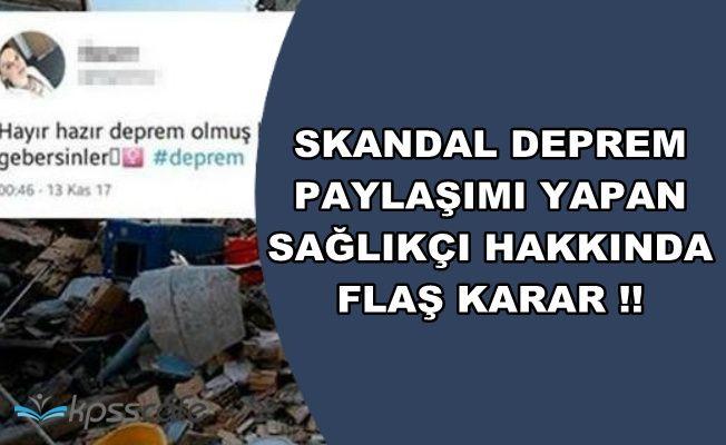 Skandal Deprem Paylaşımı Yapan Sağlıkçı Hakkında Flaş Karar