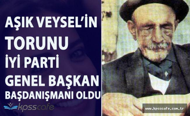 Aşık Veysel'in Torunu İYİ Parti Genel Başkanı Meral Akşener'in Başdanışmanı Oldu