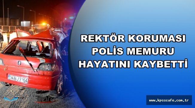 Feci Trafik Kazası: Rektör Koruması Polis Hayatını Kaybetti