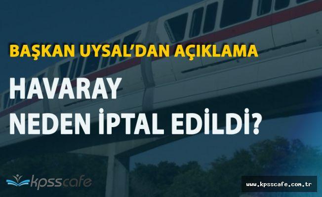 İstanbul Büyükşehir Belediye Başkanı 'Havaray Projesi'nin İptal Gerekçesini Açıkladı