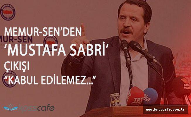 """Memur-Sen Genel Başkanı""""Mustafa Sabri İsmine TahammülsüzlükKabul Edilemez"""""""