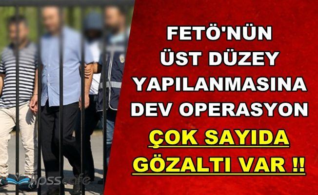 FETÖ'nün Üst Düzey Yapılanmasına Dev Operasyon: Çok Sayıda Gözaltı Var !