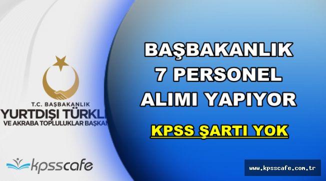 Başbakanlık KPSS Şartsız 7 Kamu Personeli Alımı Yapıyor