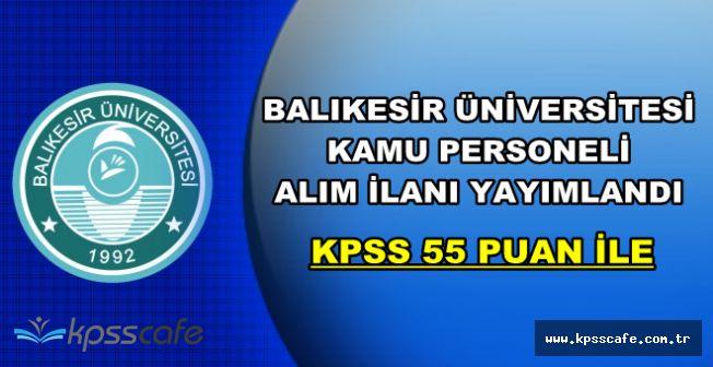 Balıkesir Üniversitesi KPSS 55 Puan Şartı ile Kamu Personeli Alıyor