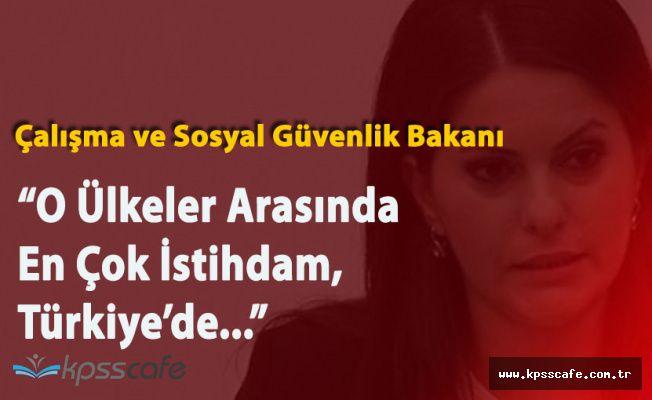 """Çalışma ve Sosyal Güvenlik Bakanı: """"İstihdamı En Fazla Arttıran Ülke Türkiye'dir"""""""