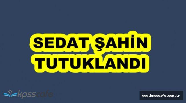 Sedat Şahin Hakkında Karar Verildi