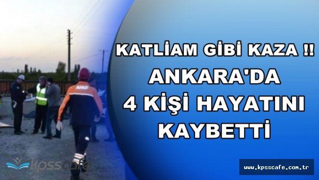 Ankara'da Katliam Gibi Kaza: 4 Kişi Hayatını Kaybetti