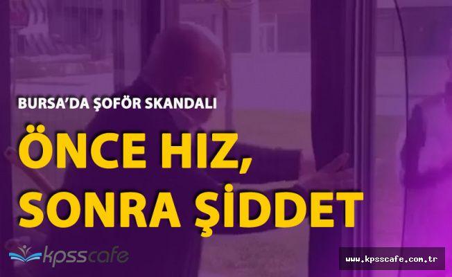 Bursa'da Şoför Skandalı! 'Neden Üzerime Sürüyorsun' Diyen Yolcuyu Tartakladı