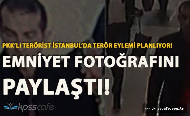 İstanbul'da Eylem Planlıyor! PKK'lı Terörisin Fotoğrafları Ortaya Çıktı 'Gördüğünüz Yerde İhbar Edin'