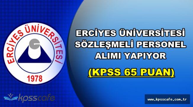 Erciyes Üniversitesi KPSS 65 Puan Şartı ile Sözleşmeli Personel Alıyor