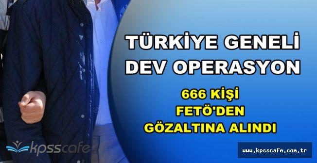 Son Dakika: Türkiye Genelinde 666 Kişi FETÖ'den Gözaltına Alındı