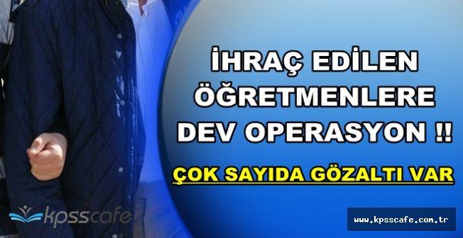 Son Dakika: Öğretmenlere Dev FETÖ Operasyonu: Çok Sayıda Gözaltı Var !