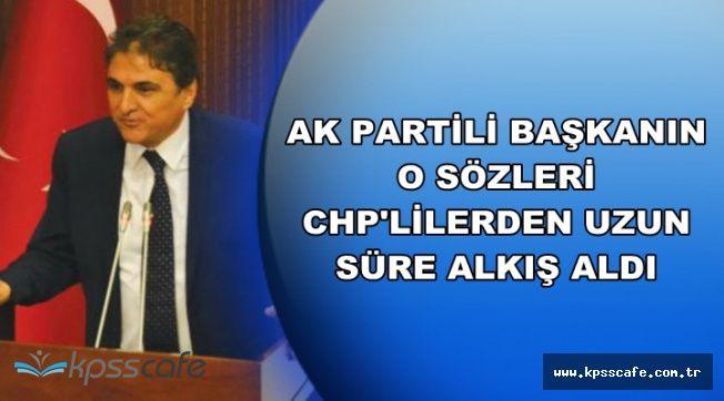 CHP'lilerden AK Partili Başkanın O Sözlerine Uzun Süre Alkış