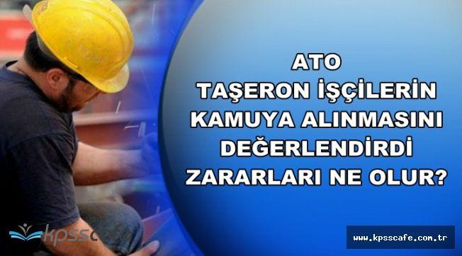 ATO'dan Flaş Taşeron Açıklaması: İşçilerin Kamuya Geçmesinin Zararları Ne Olur?