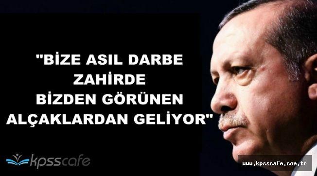 """Erdoğan: """"Bize Asıl Darbe Zahirde Bizden Görünen Alçaklardan Geliyor"""""""