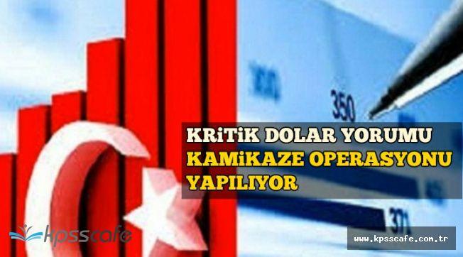 Başdanışmandan Dolar Yorumu: Kamikaze Operasyonu Yapılıyor