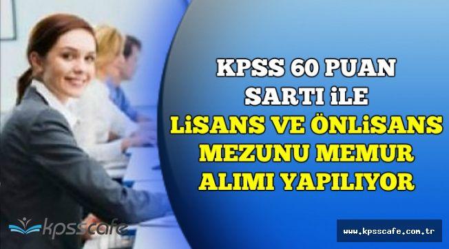 KPSS 60 Puan Şartı ile Açıktan Devlet Memuru Alınıyor (Önlisans, Lisans Mezunu)