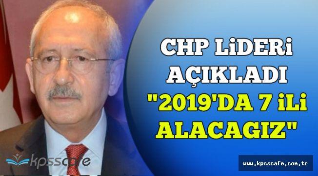 """CHP Liderinden Flaş Açıklama: """"2019'da 7 İli Alacağız"""""""