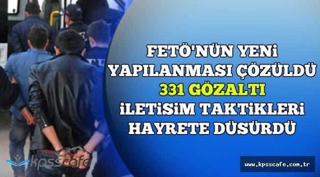FETÖ'nün Şifreli Haberleşmede 4 Taktiği Hayrete Düşürdü: 331 Gözaltı