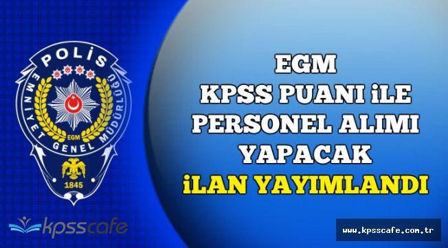 Az Önce DPB'de Yayımlandı: EGM KPSS Puanı ile Kadrolu 6 Personel Alımı Yapacak