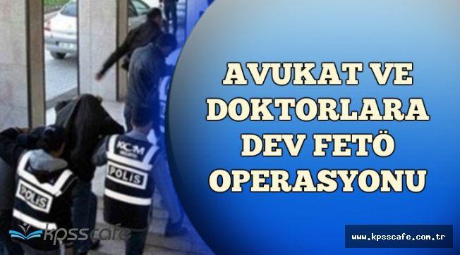 Avukat ve Doktorlara Dev FETÖ Operasyonu: Çok Sayıda gözaltı Var
