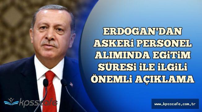 Erdoğan'dan Asker Alımında Eğitim Süresi Hakkında Açıklama