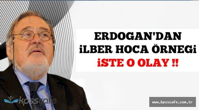 Cumhurbaşkanı Erdoğan'dan İlber Ortaylı Örneği