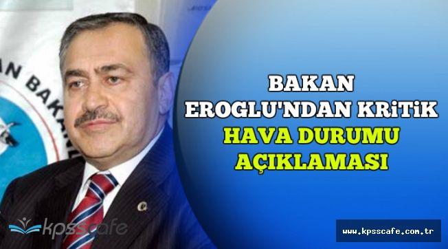 Bakan Veysel Eroğlu'ndan Kritik Hava Durumu Açıklaması