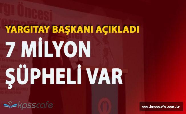 Şok Eden İstatistik! Türkiye'de 7 Milyon Şüpheli Var