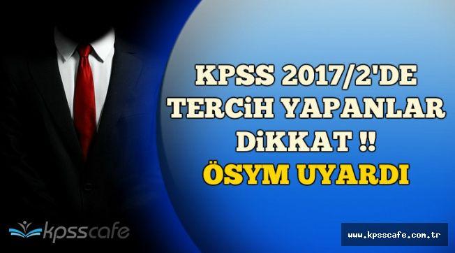 ÖSYM Uyardı: KPSS 2017/2'de Tercih Yapanlar Dikkat: Tercihleriniz Geçersiz Olabilir