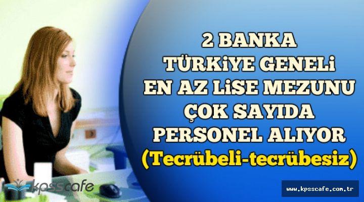 2 Banka Türkiye Geneli En Az Lise Mezunu Personel Alıyor (Tecrübeli-Tecrübesiz)