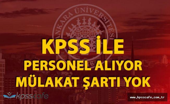 Mülakat Şartı Yok! Ankara Üniversitesine KPSS ile 66 Personel Alınacak