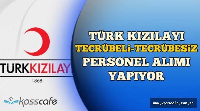 Türk Kızılayı Çeşitli Pozisyonlara Tecrübeli-Tecrübesiz Personel Alıyor (KPSS Şartı Yok)