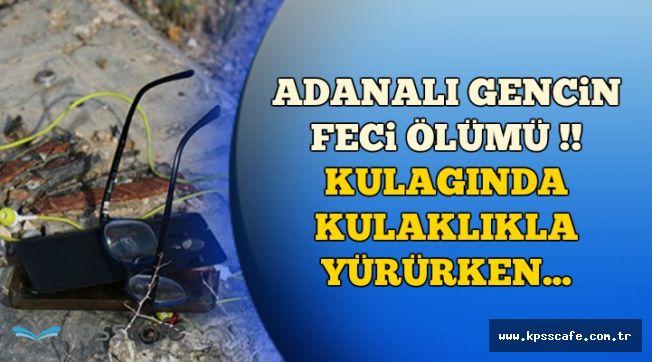 Adana'da Feci Ölüm: 19 Yaşındaki Genç Kulağında Kulaklıkla Yürürken..