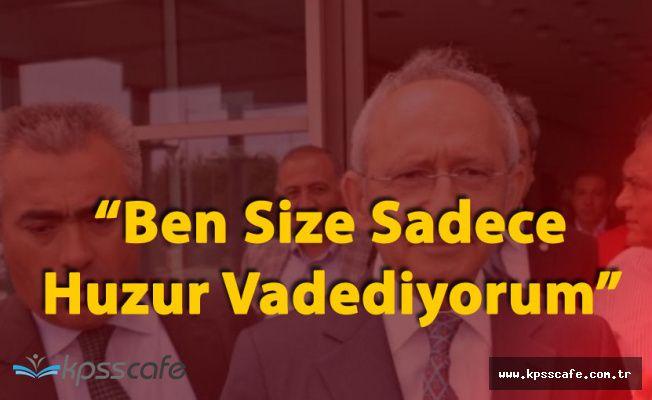 """CHP Genel Başkanı"""" Ben Size Sadece Huzur Vaediyorum"""""""