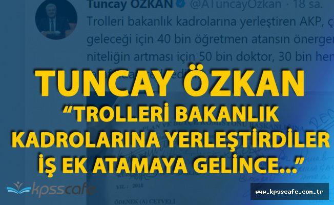 """Özkan: """"Trolleri Bakanlık Kadrolarına Yerleştirdiler , Ek Atamayı Kabul Etmediler"""""""