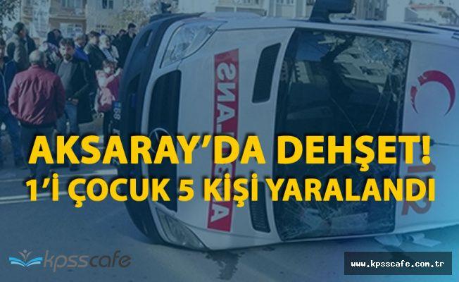Aksaray'da Dehşet! Ambulansla Otomobil Çarpıştı! 5 Kişi Yaralandı