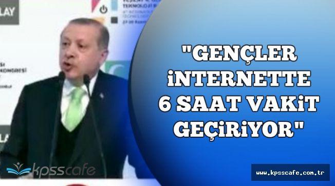 """Cumhurbaşkanı Erdoğan: """"Gençler internette 6 saat vakit geçiriyor"""""""