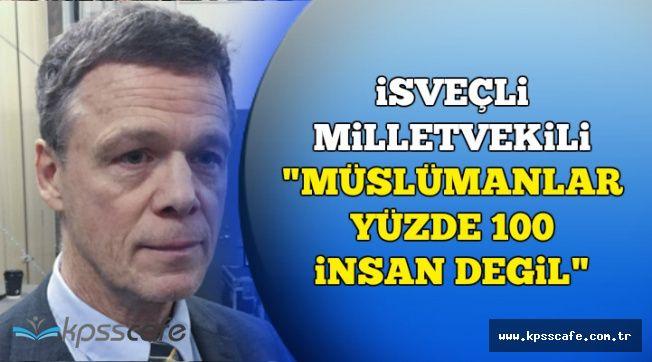 """İsveçli Milletvekilinden Skandal Müslüman Açıklaması: """"İnsan Değiller"""""""