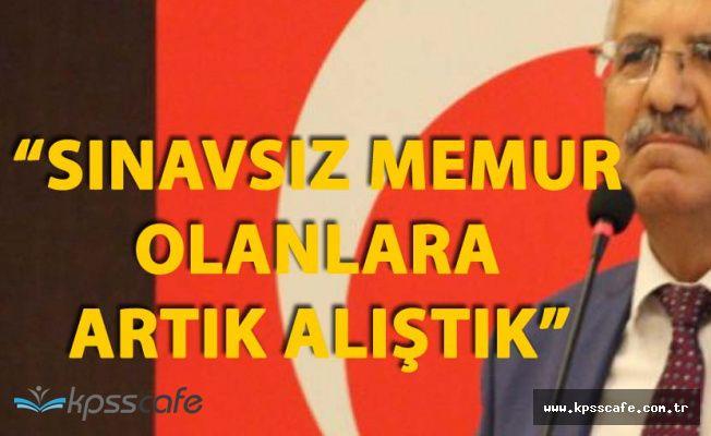 Fahrettin Yokuş 'Sınavsız Memur Olanlara Alıştık'