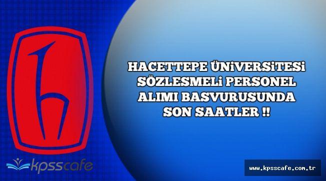 Hacettepe Üniversitesi Sözleşmeli Personel Alımı Başvurusu İçin Son Saatler !