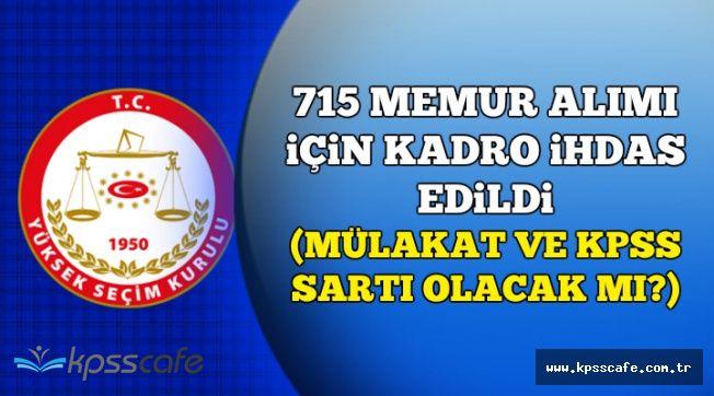 YSK'ya 715 Memur Alımı İçin Kadro İhdas Edildi (KPSS Şartı Olacak mı , Mülakat Yapılacak mı?)