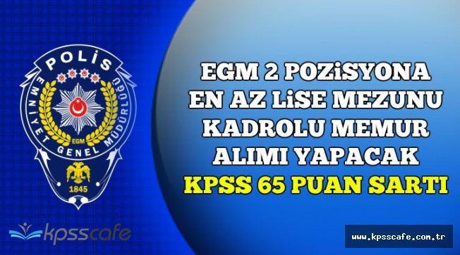 EGM KPSS 65 Puan Şartı ile En Az Lise Mezunu Kadrolu Memur Alacak