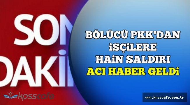Şemdinli'de İşçilere Güdümlü Füze İle Hain Saldırı